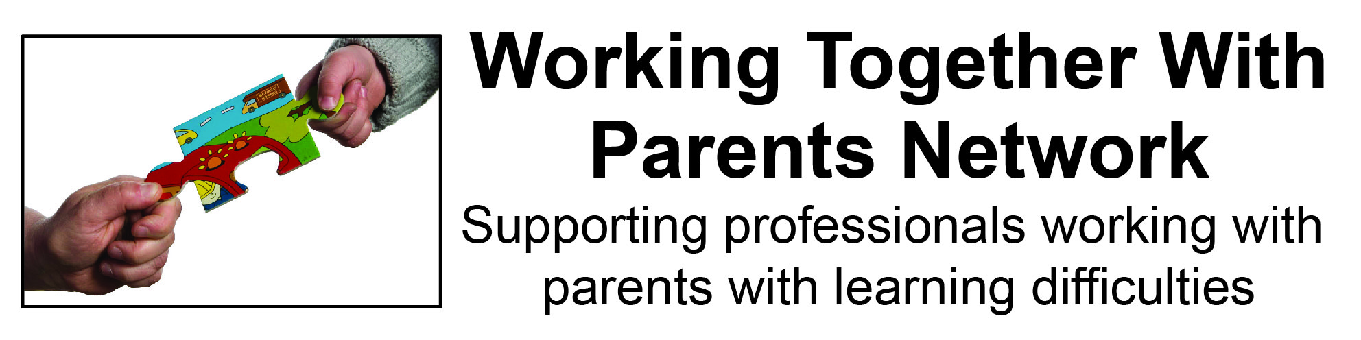 an adult's and a child's hand on either side of a jigsaw piece. Text reads: 'Working Together Parents Network - Supporting professionals working with parents with learning difficulties.