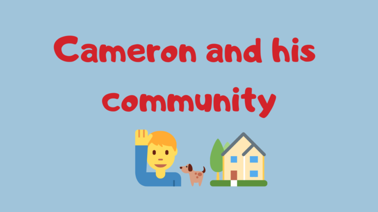 Text reads: Cameron and his community. Underneath is an emoji of a man waving, beside this is a house with a tree and dog in front of it.